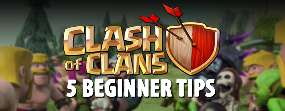 Clash of Clans: <br/> 5 Beginner Tips