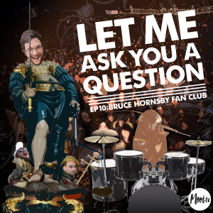Let Me Ask You A Question Ep10: Bruce Hornsby Fan Club