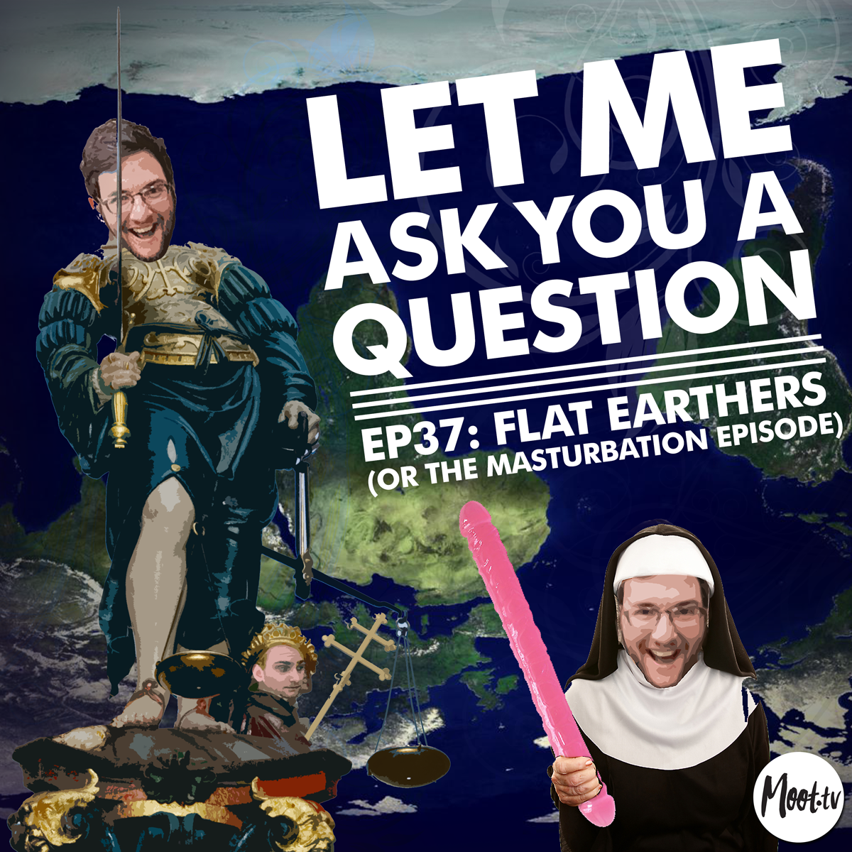 Let Me Ask You A Question Ep37: Flat Earthers (or the Masturbation Episode)