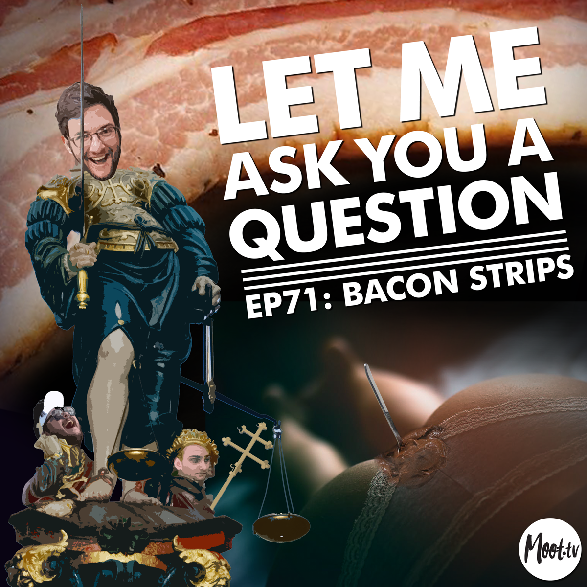 Let Me Ask You A Question Podcast Ep71: Bacon Strips