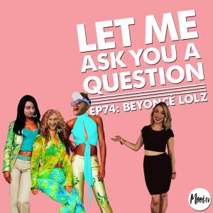 Let Me Ask You A Question Ep74: Beyoncé Lolz with Katia Koziara
