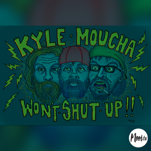 Kyle Moucha Won't Shut Up! - Season 4 Episode 13 - Gonna be May