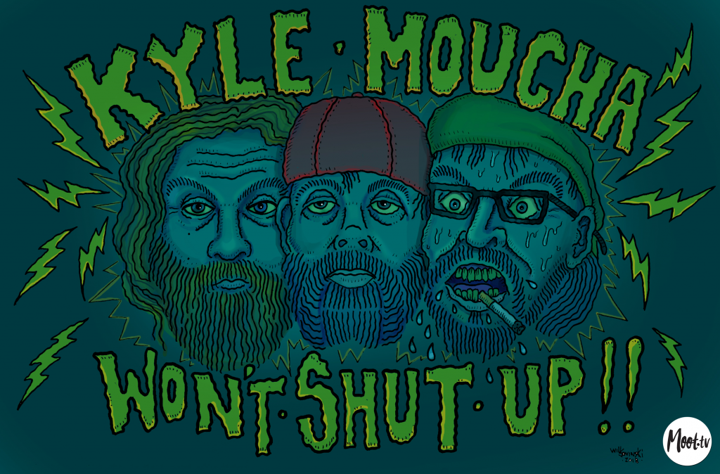 Kyle Moucha Wont Shut Up