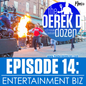 EPISODE 14 - Entertainment Biz – the Derek D Dozen